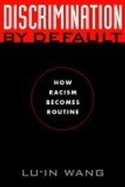 Discrimination by Default - How Racism Becomes Routine ebook by Lu-in Wang