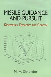 Missile Guidance and Pursuit - Kinematics, Dynamics and Control ebook by N A Shneydor
