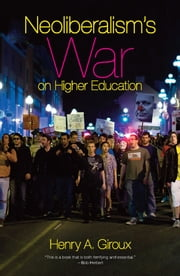 Neoliberalism's War on Higher Education ebook by Henry  A. Giroux