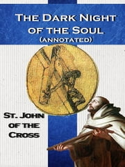 The Dark Night of the Soul (annotated) ebook by St. John of the Cross