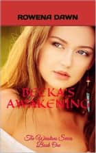 Becka's Awakening (Book One in The Winstons Series) ebook by Rowena Dawn