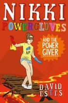 Nikki Powergloves and the Power Giver ebook by David Estes