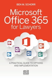 Microsoft Office 365 for Lawyers - A Practical Guide to Options and Implementation ebook by Ben M. Schorr