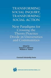 Transforming Social Inquiry, Transforming Social Action - New Paradigms for Crossing the Theory/Practice Divide in Universities and Communities ebook by Francine T. Sherman,William R. Torbert