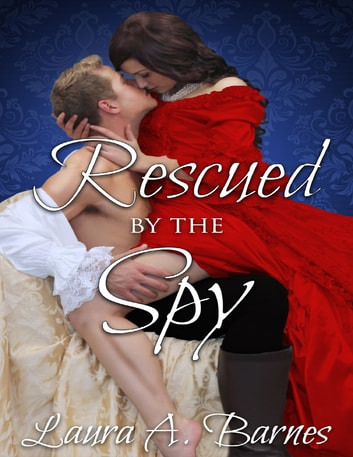 Rescued By the Spy ebook by Laura A. Barnes