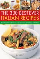The 300 Best-Ever Italian Recipes ebook by