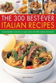 The 300 Best-Ever Italian Recipes ebook by Jeni Wright