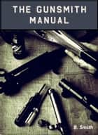 The Gunsmith Manual ebook by B. Smith