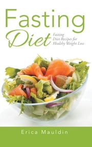 Fasting Diet - Fasting Diet Recipes for Healthy Weight Loss ebook by Erica Mauldin,Laurie Dean