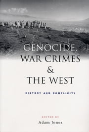 Genocide, War Crimes and the West - History and Complicity ebook by Adam Jones