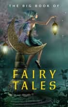 The Big Book of Fairy Tales (1500+ fairy tales: Cinderella, Rapunzel, The Spleeping Beauty, The Ugly Ducking, The Little Mermaid, Beauty and the Beast, Aladdin and the Wonderful Lamp, The Happy Prince...) (Kathartika™ Classics) eBook by Hans Christian Andersen, The Brothers Grimm, Joseph Jacobs,...
