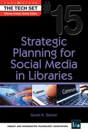 Strategic Planning for Social Media in Libraries - (THE TECH SET® #15) ebook by Sarah K. Steiner