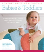 Comfort Knitting & Crochet: Babies & Toddlers - 50 Knits and Crochet Designs Using Berroco's Comfort and Vintage Yarns ebook by Norah Gaughan,Berroco Design Team,Ericka McConnell