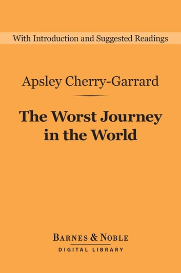 The Worst Journey in the World (Barnes & Noble Digital Library) ebook by Apsley Cherry-Garrard