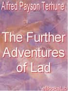 The Further Adventures of Lad ebook by Alfred Payson Terhune
