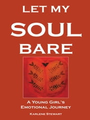 Let My Soul Bare - A Young Girl's Emotional Journey ebook by Karlene Stewart