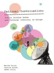 National Conversations - Public Service Media and Cultural Diversity in Europe ebook by Karina Horsti,Gunilla Hultén,Gavan Titley
