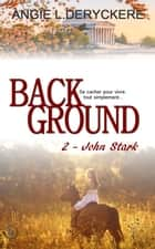 Background 2 - John Stark ebook by Angie L. Deryckere