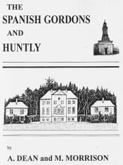 The Spanish Gordons and Huntly ebook by mike morrison