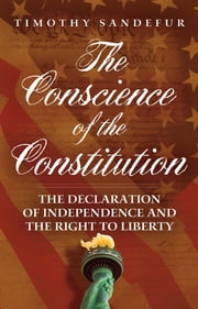 The Conscience of the Constitution - The Declaration of Independence and the Right to Liberty ebook by Timothy Sandefur