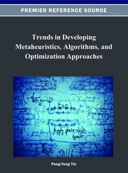Trends in Developing Metaheuristics, Algorithms, and Optimization Approaches ebook by
