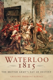 Waterloo 1815 - The British Army's Day of Destiny ebook by Gregory Fremont-Barnes