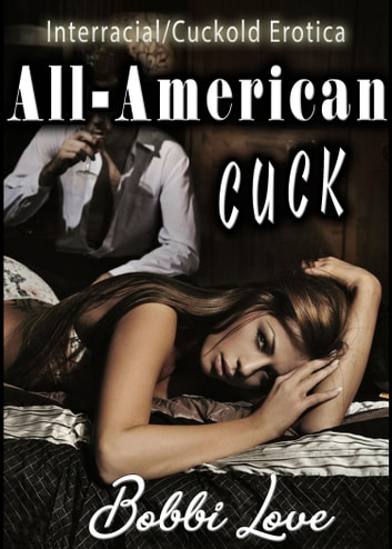 All-American Cuck (Interracial Erotica) ebook by Bobbi Love