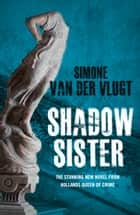 Shadow Sister ebook by Simone van der Vlugt