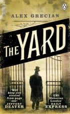 The Yard - Scotland Yard Murder Squad Book 1 ebook by Alex Grecian
