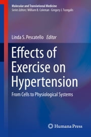 Effects of Exercise on Hypertension - From Cells to Physiological Systems ebook by Linda S. Pescatello