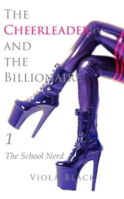 The Cheerleader and the Billionaire 1 - The School Nerd ebook by Viola Black
