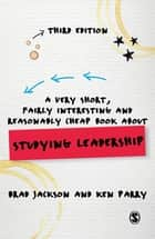 A Very Short, Fairly Interesting and Reasonably Cheap Book about Studying Leadership ebook by Brad Jackson, Ken Parry