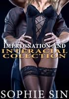 Impregnation And Interracial Collection ebook by Sophie Sin