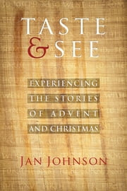 Taste and See - Experiencing the Stories of Advent and Christmas ebook by Jan Johnson