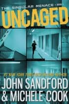 Uncaged (The Singular Menace, 1) ebook by John Sandford, Michele Cook
