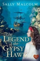 The Legend of the Gypsy Hawk ebook by Sally Malcolm