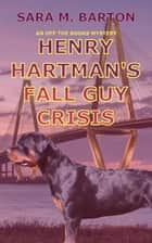 Henry Hartman's Fall Guy Crisis - An Off the Books Mystery, #3 ebook by Sara Barton