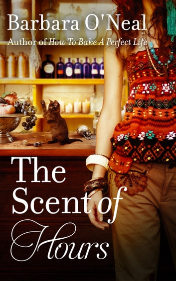 The Scent of Hours - A Novel ebook by Barbara O'Neal