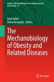 The Mechanobiology of Obesity and Related Diseases ebook by Amit Gefen,Dafna Benayahu