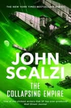 The Collapsing Empire: Interdependency Book 1 ebook by John Scalzi