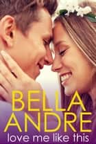 Love Me Like This: The Morrisons ebook by Bella Andre