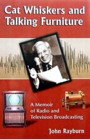 Cat Whiskers and Talking Furniture: A Memoir of Radio and Television Broadcasting ebook by John Rayburn