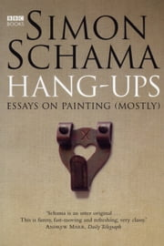 Hang-Ups - Essays on Painting (Mostly) ebook by Simon Schama CBE