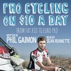 Pro Cycling on $10 a Day: From Fat Kid to Euro Pro audiobook by Phil Gaimon, Sean Runnette