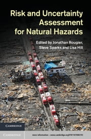 Risk and Uncertainty Assessment for Natural Hazards ebook by Jonathan Rougier,Steve Sparks,Lisa J. Hill