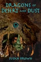 Dragons of Desert and Dust - Dragons of Earth, Fire, Water and Air, #2 ebook by Susan Brown