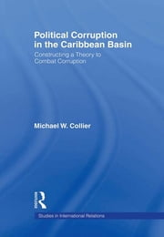 Political Corruption in the Caribbean Basin - Constructing a Theory to Combat Corruption ebook by Michael W. Collier