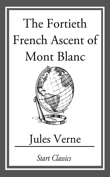 The Fortieth French Ascent Of Mont Bl ebook by Jules Verne