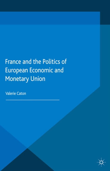 France and the Politics of European Economic and Monetary Union ebook by V. Caton