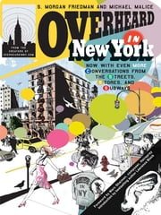 Overheard in New York UPDATED - Conversations from the Streets, Stores, and Subways ebook by S. Morgan Friedman,Michael Malice